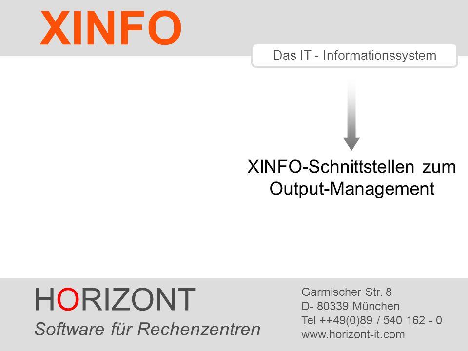 HORIZONT 2 XINFO ® XINFO und Output-Management XINFO ist das Informationssystem mit integrierten Schnittstellen zum Output-Management