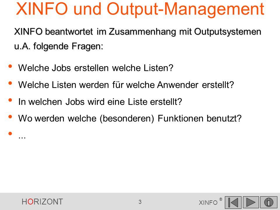 HORIZONT 3 XINFO ® XINFO und Output-Management Welche Jobs erstellen welche Listen? Welche Listen werden für welche Anwender erstellt? In welchen Jobs