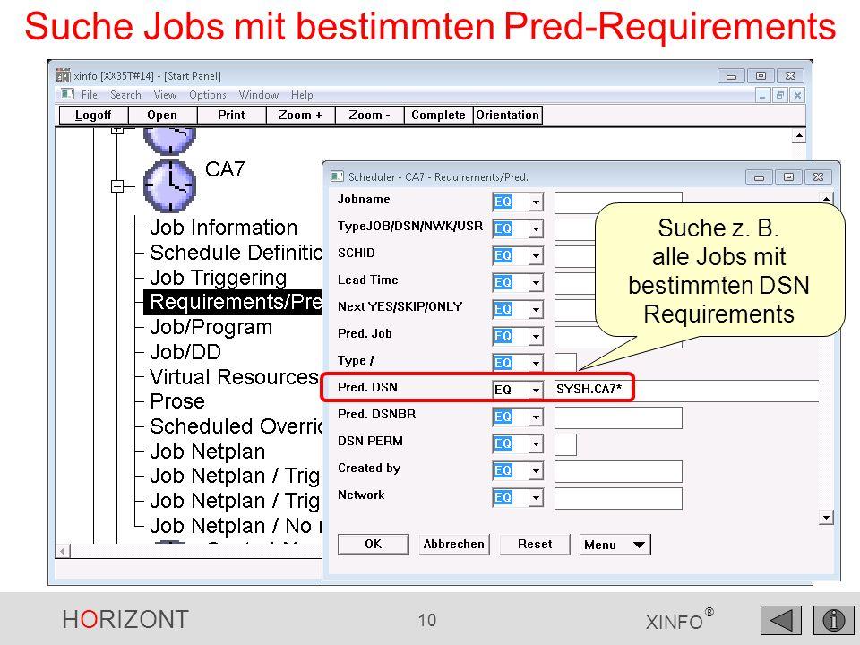 HORIZONT 10 XINFO ® Suche Jobs mit bestimmten Pred-Requirements Suche z. B. alle Jobs mit bestimmten DSN Requirements