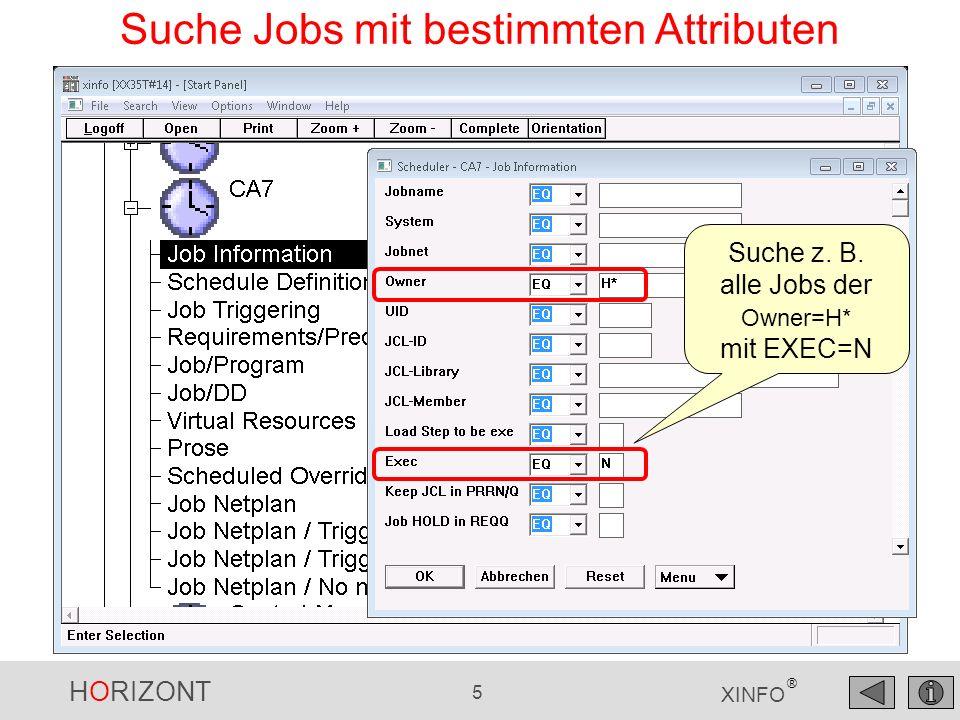 HORIZONT 5 XINFO ® Suche Jobs mit bestimmten Attributen Suche z. B. alle Jobs der Owner=H* mit EXEC=N