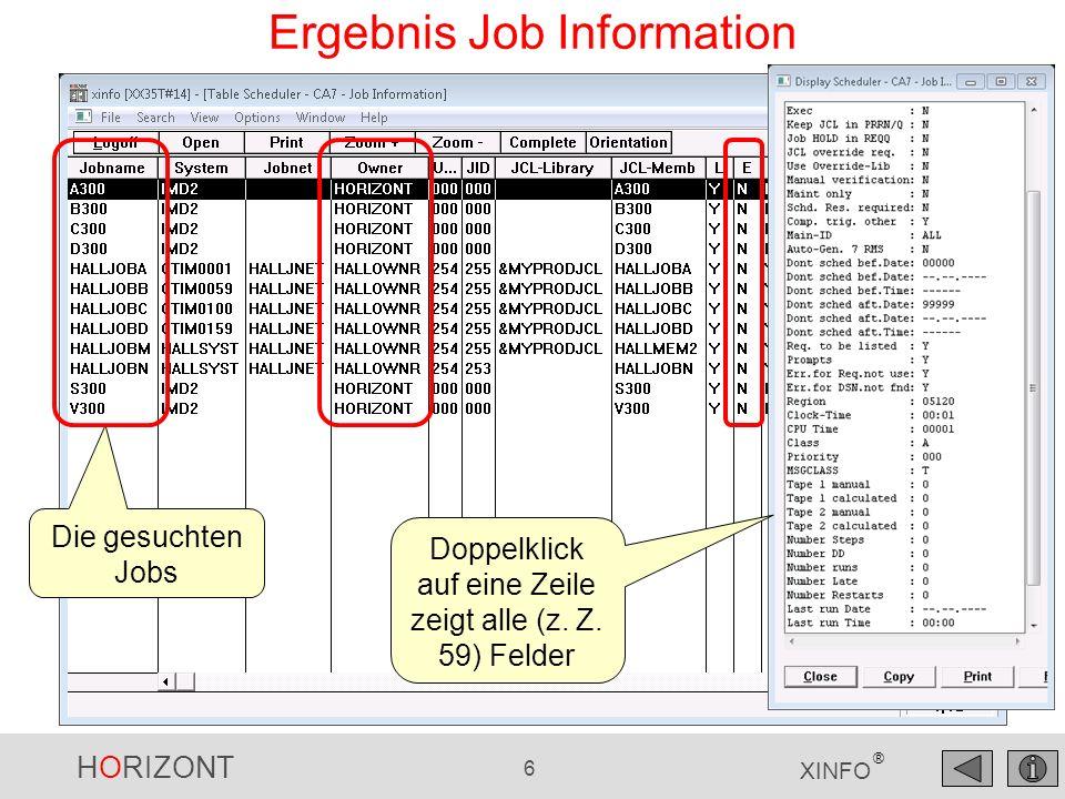 HORIZONT 6 XINFO ® Ergebnis Job Information Die gesuchten Jobs Doppelklick auf eine Zeile zeigt alle (z. Z. 59) Felder