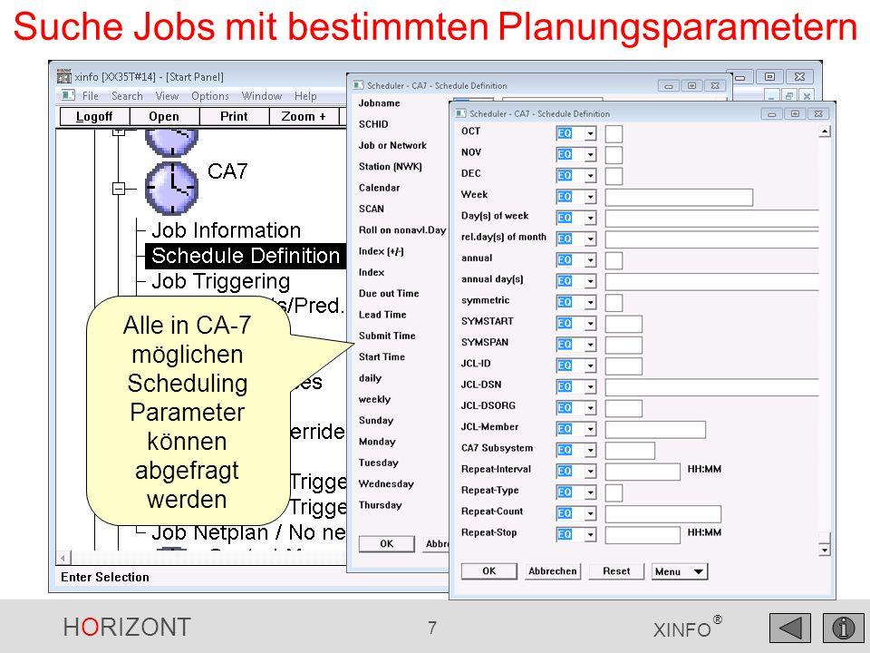 HORIZONT 7 XINFO ® Suche Jobs mit bestimmten Planungsparametern Alle in CA-7 möglichen Scheduling Parameter können abgefragt werden