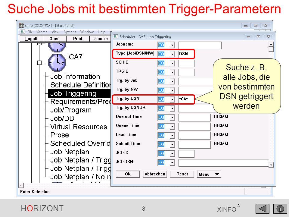 HORIZONT 8 XINFO ® Suche Jobs mit bestimmten Trigger-Parametern Suche z. B. alle Jobs, die von bestimmten DSN getriggert werden