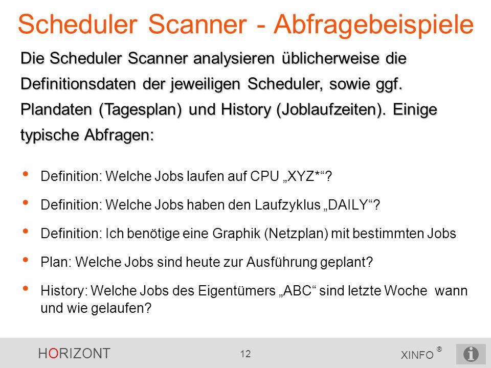 HORIZONT 12 XINFO ® Scheduler Scanner - Abfragebeispiele Definition: Welche Jobs laufen auf CPU XYZ*? Definition: Welche Jobs haben den Laufzyklus DAI