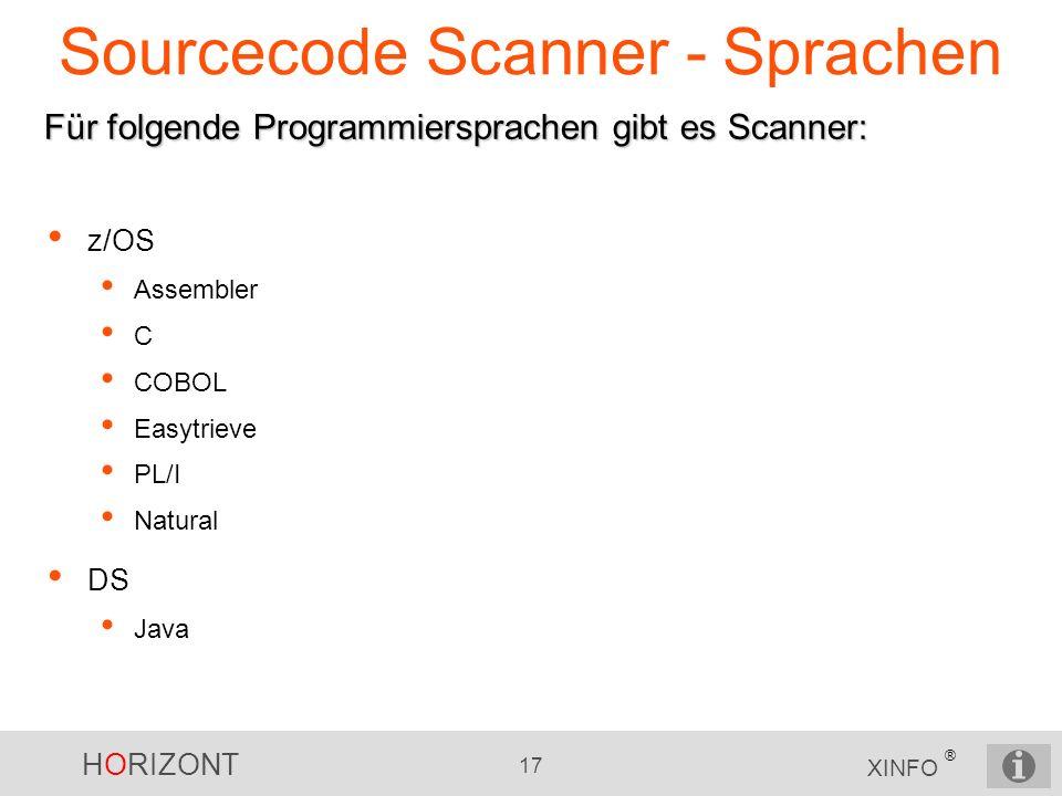 HORIZONT 17 XINFO ® Sourcecode Scanner - Sprachen z/OS Assembler C COBOL Easytrieve PL/I Natural DS Java Für folgende Programmiersprachen gibt es Scan