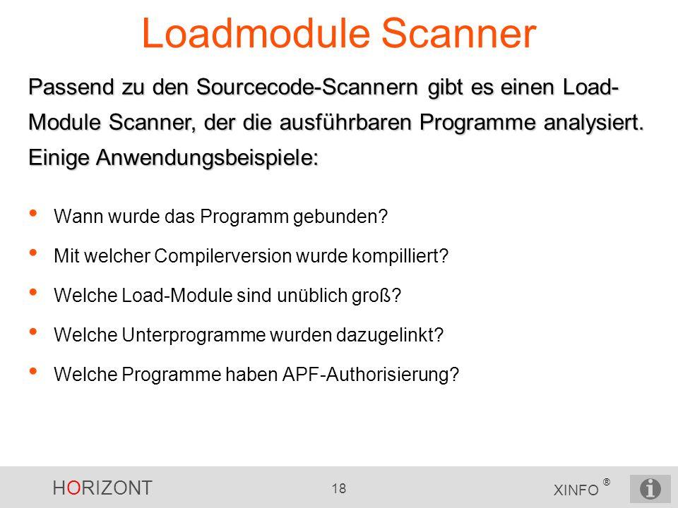 HORIZONT 18 XINFO ® Loadmodule Scanner Wann wurde das Programm gebunden? Mit welcher Compilerversion wurde kompilliert? Welche Load-Module sind unübli