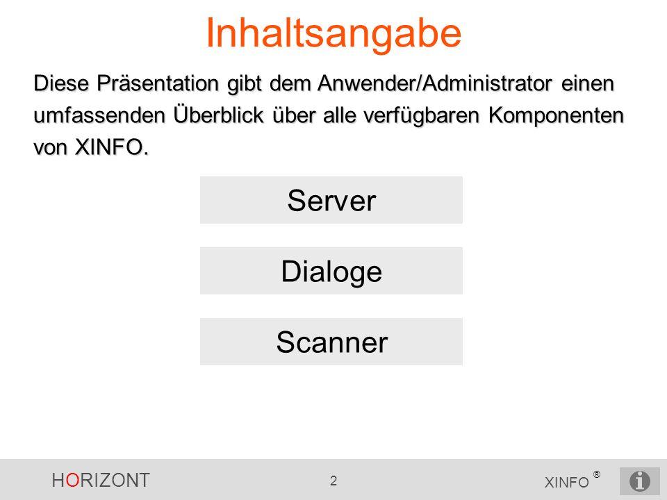 HORIZONT 2 XINFO ® Inhaltsangabe Diese Präsentation gibt dem Anwender/Administrator einen umfassenden Überblick über alle verfügbaren Komponenten von
