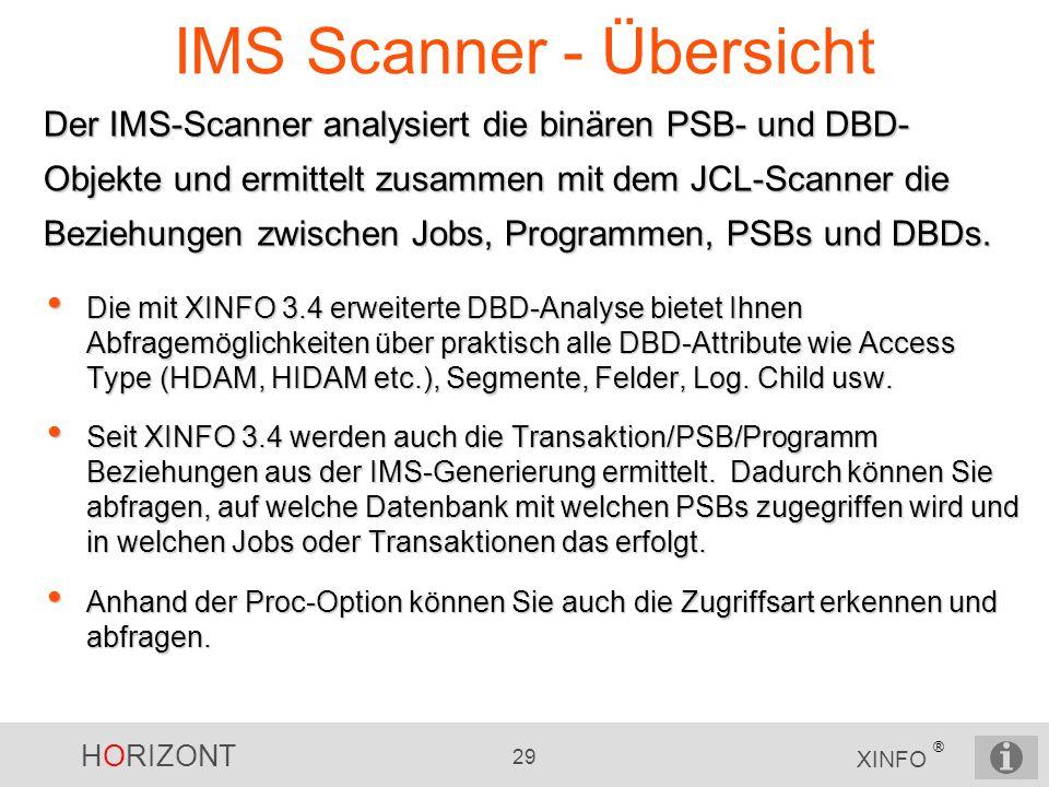 HORIZONT 29 XINFO ® IMS Scanner - Übersicht Der IMS-Scanner analysiert die binären PSB- und DBD- Objekte und ermittelt zusammen mit dem JCL-Scanner di