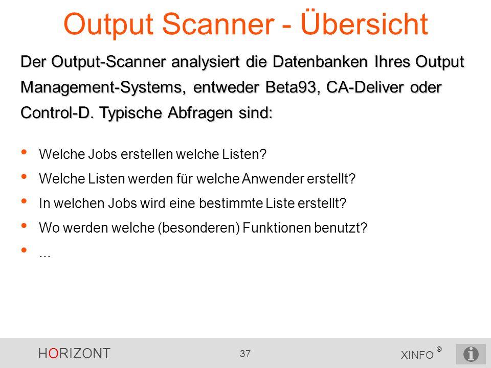 HORIZONT 37 XINFO ® Output Scanner - Übersicht Der Output-Scanner analysiert die Datenbanken Ihres Output Management-Systems, entweder Beta93, CA-Deli