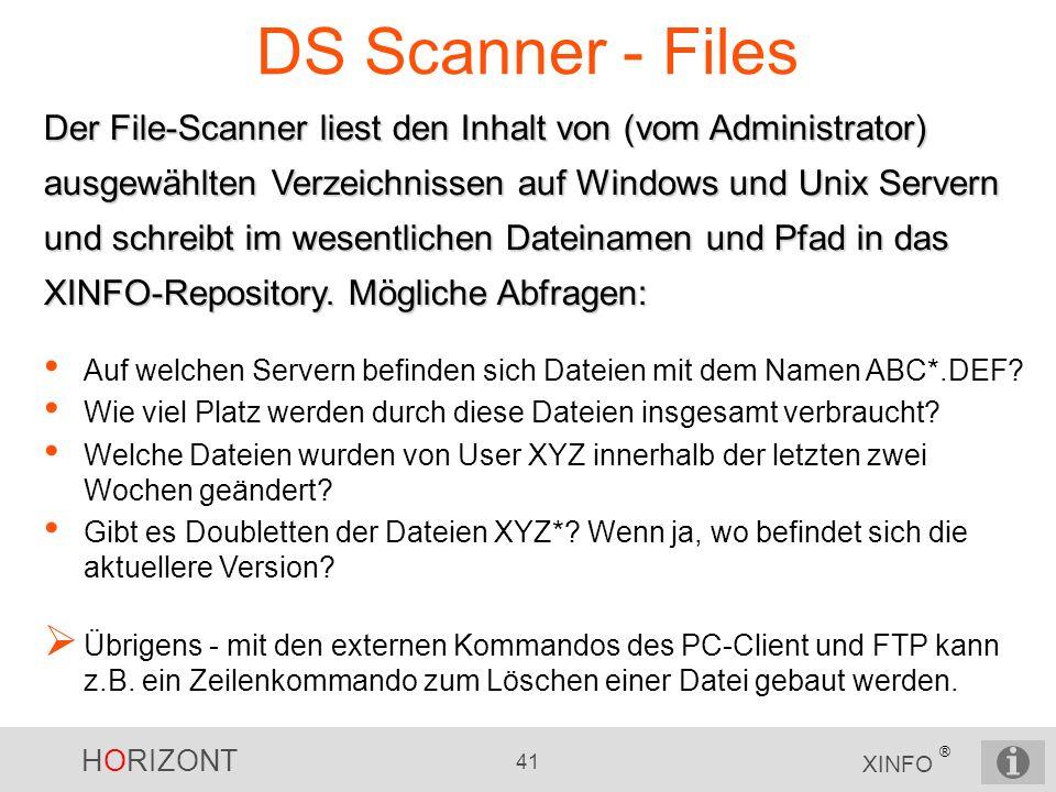HORIZONT 41 XINFO ® DS Scanner - Files Der File-Scanner liest den Inhalt von (vom Administrator) ausgewählten Verzeichnissen auf Windows und Unix Serv