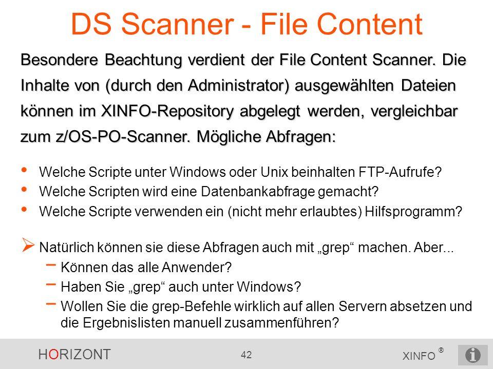 HORIZONT 42 XINFO ® DS Scanner - File Content Besondere Beachtung verdient der File Content Scanner. Die Inhalte von (durch den Administrator) ausgewä