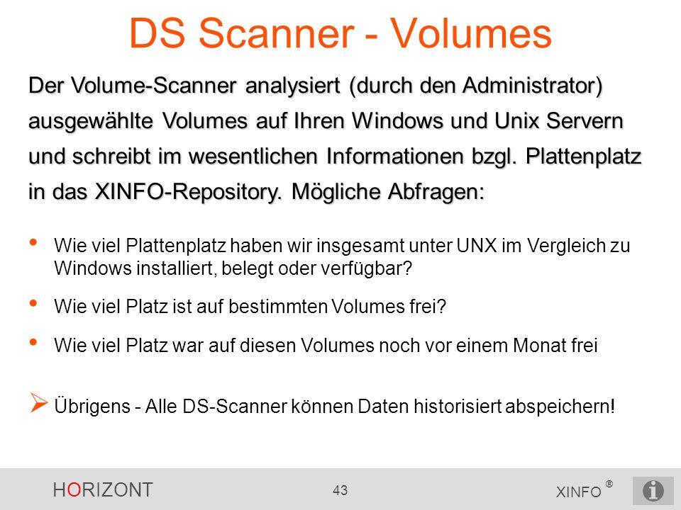 HORIZONT 43 XINFO ® DS Scanner - Volumes Der Volume-Scanner analysiert (durch den Administrator) ausgewählte Volumes auf Ihren Windows und Unix Server