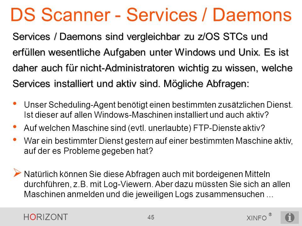 HORIZONT 45 XINFO ® DS Scanner - Services / Daemons Services / Daemons sind vergleichbar zu z/OS STCs und erfüllen wesentliche Aufgaben unter Windows