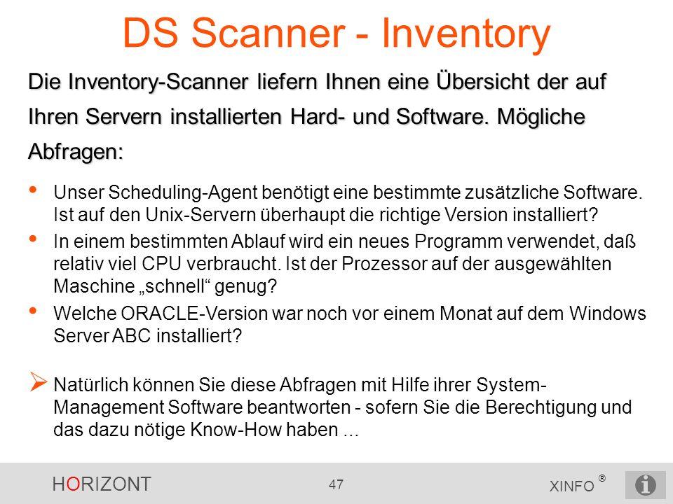 HORIZONT 47 XINFO ® DS Scanner - Inventory Die Inventory-Scanner liefern Ihnen eine Übersicht der auf Ihren Servern installierten Hard- und Software.