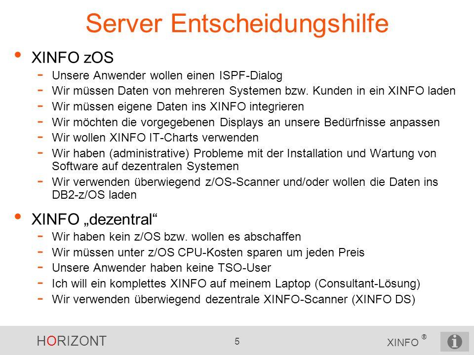 HORIZONT 5 XINFO ® Server Entscheidungshilfe XINFO zOS - Unsere Anwender wollen einen ISPF-Dialog - Wir müssen Daten von mehreren Systemen bzw. Kunden