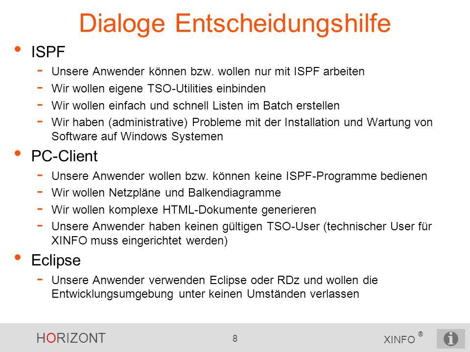 HORIZONT 8 XINFO ® Dialoge Entscheidungshilfe ISPF - Unsere Anwender können bzw. wollen nur mit ISPF arbeiten - Wir wollen eigene TSO-Utilities einbin