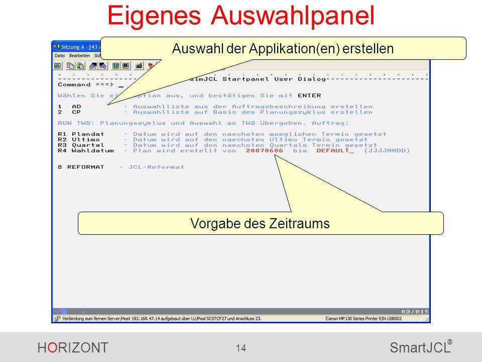 HORIZONT 14 SmartJCL ® Eigenes Auswahlpanel Auswahl der Applikation(en) erstellen Vorgabe des Zeitraums
