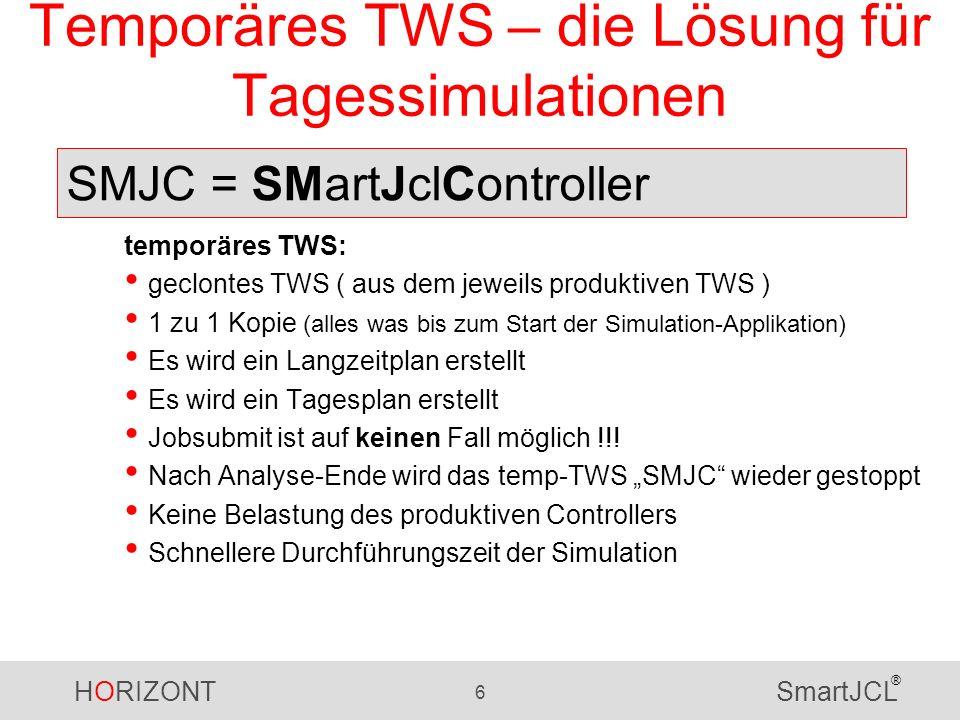 HORIZONT 6 SmartJCL ® Temporäres TWS – die Lösung für Tagessimulationen temporäres TWS: geclontes TWS ( aus dem jeweils produktiven TWS ) 1 zu 1 Kopie