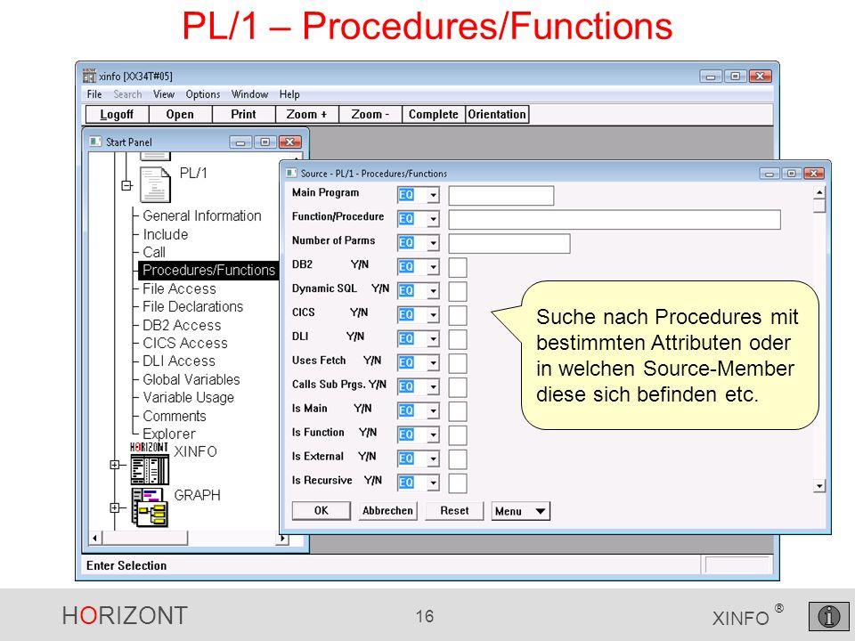 HORIZONT 16 XINFO ® PL/1 – Procedures/Functions Suche nach Procedures mit bestimmten Attributen oder in welchen Source-Member diese sich befinden etc.