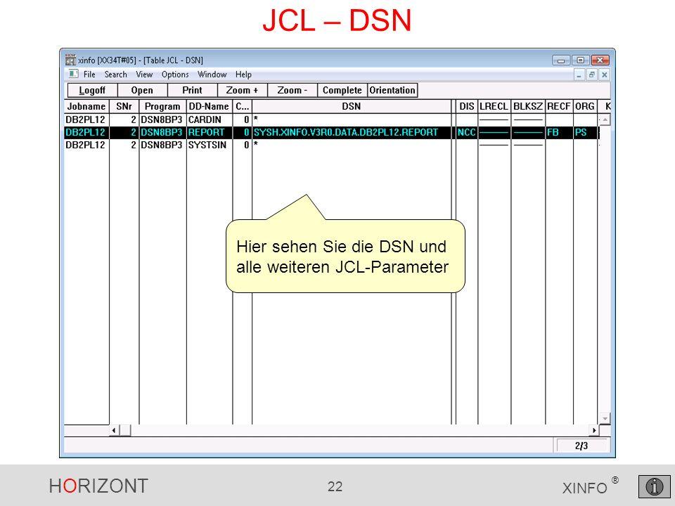 HORIZONT 22 XINFO ® JCL – DSN Hier sehen Sie die DSN und alle weiteren JCL-Parameter