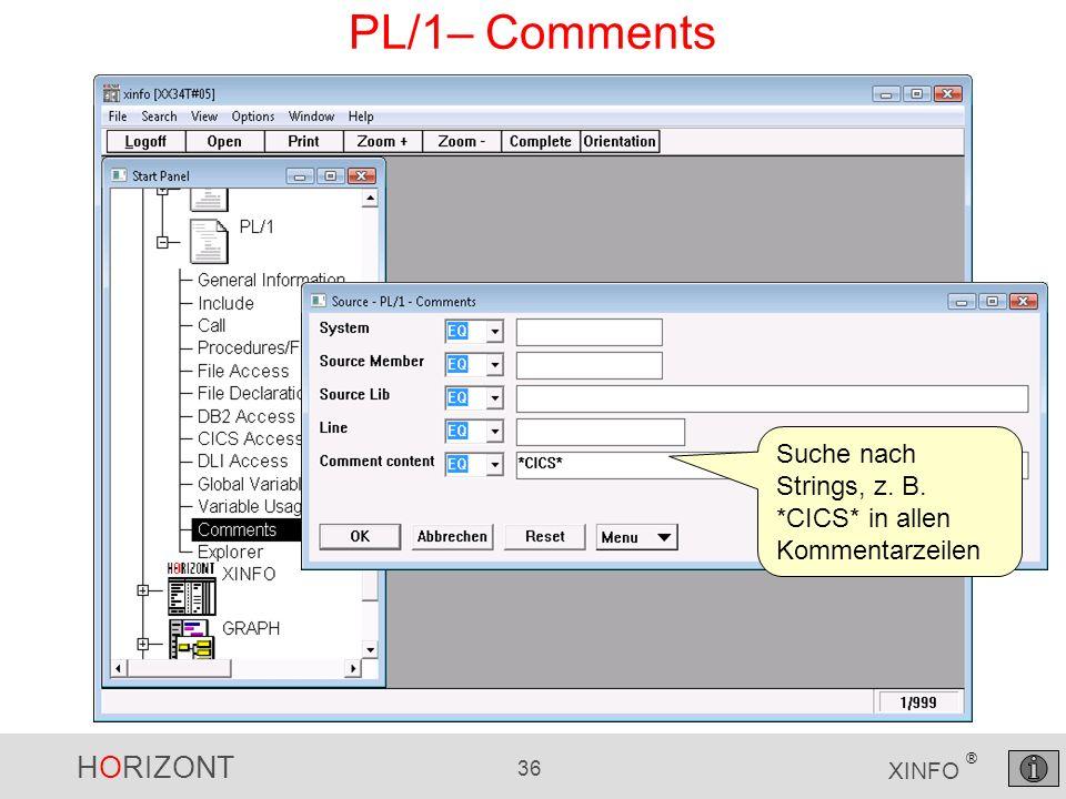 HORIZONT 36 XINFO ® PL/1– Comments Suche nach Strings, z. B. *CICS* in allen Kommentarzeilen