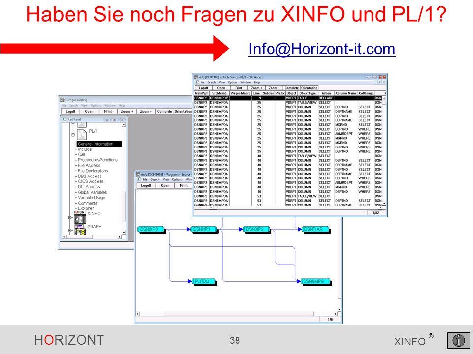 HORIZONT 38 XINFO ® Haben Sie noch Fragen zu XINFO und PL/1? Info@Horizont-it.com