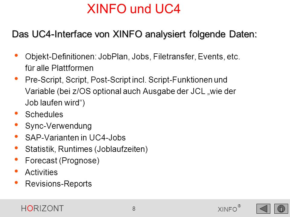 HORIZONT 9 XINFO ® UC4 – Auswahl Cross-Referenz für UC4-Daten Graphische Netz- und Balkenpläne Job-Historie und Forecast Der PC-Client von XINFO bietet einfachsten Zugriff auf alle Daten: