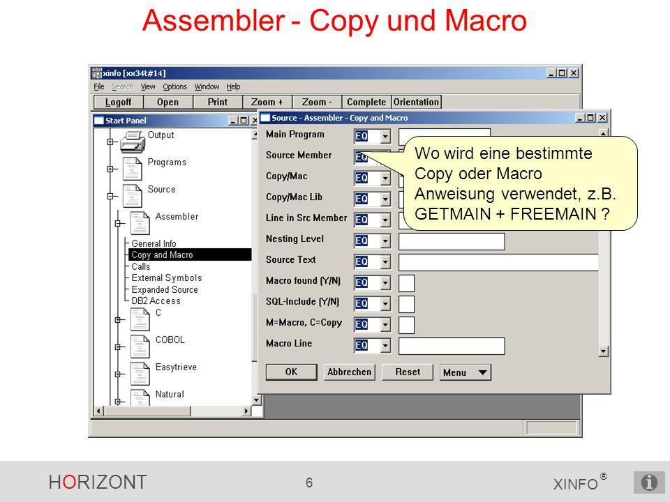 HORIZONT 7 XINFO ® Assembler - Copy und Macro Programm e Copy/Macr o Name Zeilennumme r im Source Nesting- Level, gefunden Y/N etc.