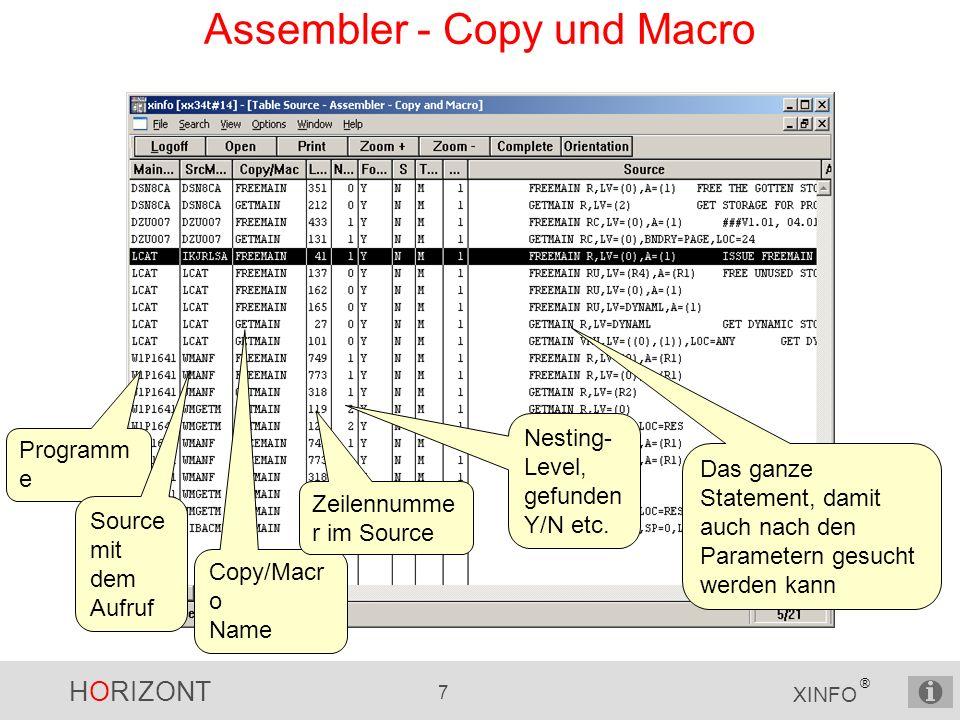HORIZONT 8 XINFO ® Assembler - Copy und Macro, Dateizugriffe Dateizugriffe finden Sie über Suche nach DD- Namen im Source-Text und/oder Suche nach entsprechenden Macros (OPEN, PUT, GET, DCB, ACB etc.)