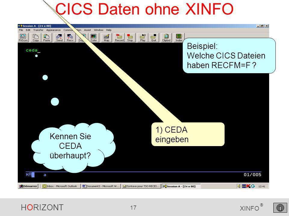 HORIZONT 17 XINFO ® CICS Daten ohne XINFO 1) CEDA eingeben Beispiel: Welche CICS Dateien haben RECFM=F .