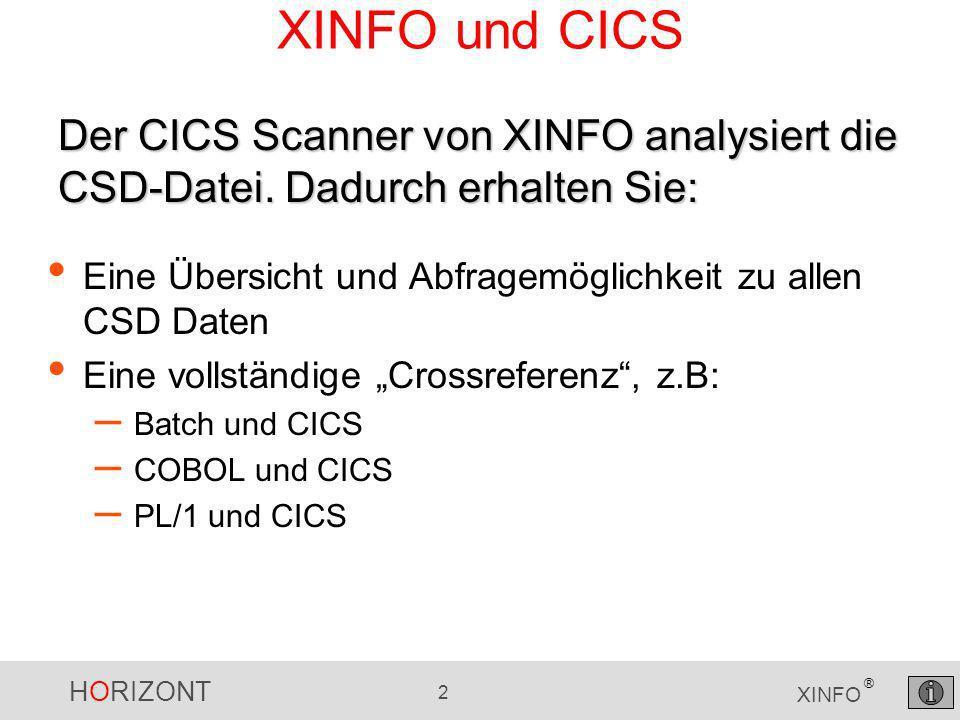 HORIZONT 2 XINFO ® XINFO und CICS Eine Übersicht und Abfragemöglichkeit zu allen CSD Daten Eine vollständige Crossreferenz, z.B: – Batch und CICS – COBOL und CICS – PL/1 und CICS Der CICS Scanner von XINFO analysiert die CSD-Datei.