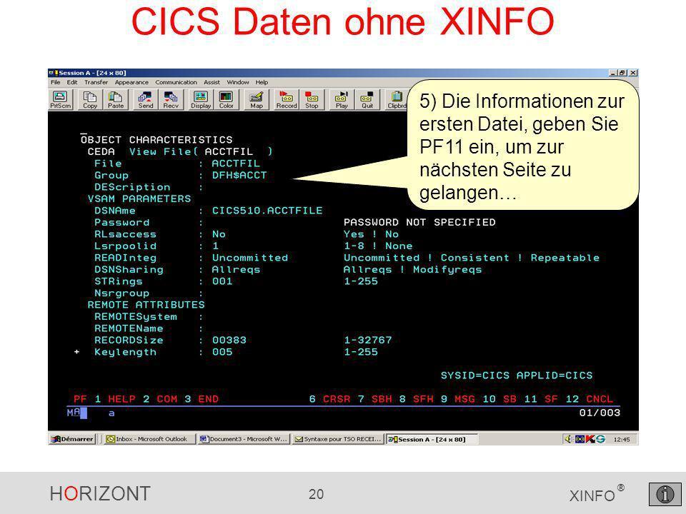 HORIZONT 20 XINFO ® CICS Daten ohne XINFO 5) Die Informationen zur ersten Datei, geben Sie PF11 ein, um zur nächsten Seite zu gelangen…
