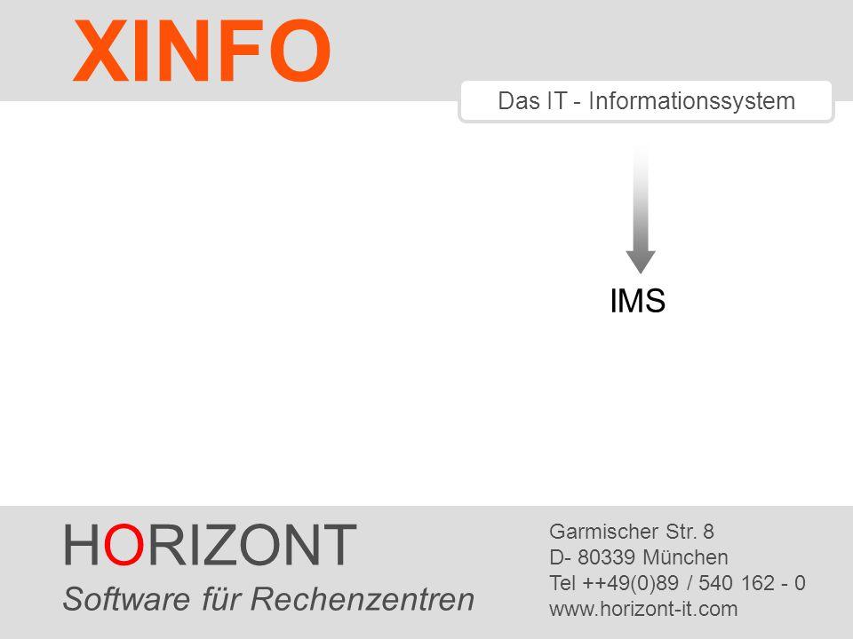 HORIZONT 1 XINFO ® Das IT - Informationssystem IMS HORIZONT Software für Rechenzentren Garmischer Str.