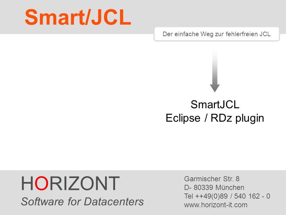 HORIZONT 1 XINFO ® Der einfache Weg zur fehlerfreien JCL SmartJCL Eclipse / RDz plugin HORIZONT Software for Datacenters Garmischer Str.