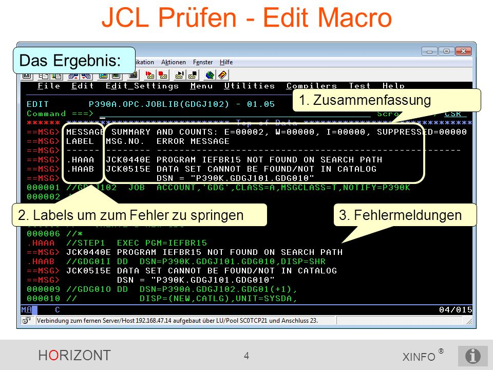 HORIZONT 5 XINFO ® SmartJCL eclipse plug-in Im Editor rechte Maustaste drücken und Execute SmartJCL Remote Check auswählen Die JCL wird zum z/OS transferiert und dort geprüft