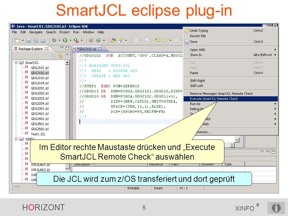 HORIZONT 5 XINFO ® SmartJCL eclipse plug-in Im Editor rechte Maustaste drücken und Execute SmartJCL Remote Check auswählen Die JCL wird zum z/OS trans