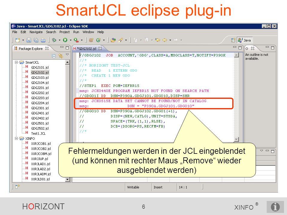 HORIZONT 7 XINFO ® SmartJCL eclipse plug-in IP-Adresse, Port und Membername der SmartJCL STC-Prozedur Die Verbindung zum z/OS wird über den HORIZONT TCPIP- Scheduler her- gestellt.