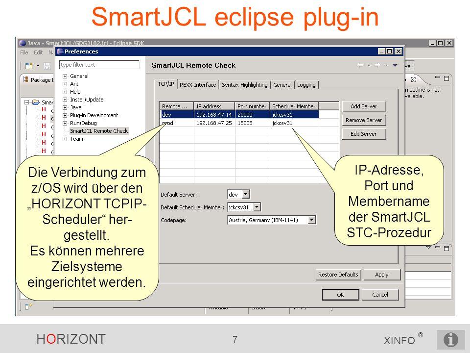HORIZONT 7 XINFO ® SmartJCL eclipse plug-in IP-Adresse, Port und Membername der SmartJCL STC-Prozedur Die Verbindung zum z/OS wird über den HORIZONT T