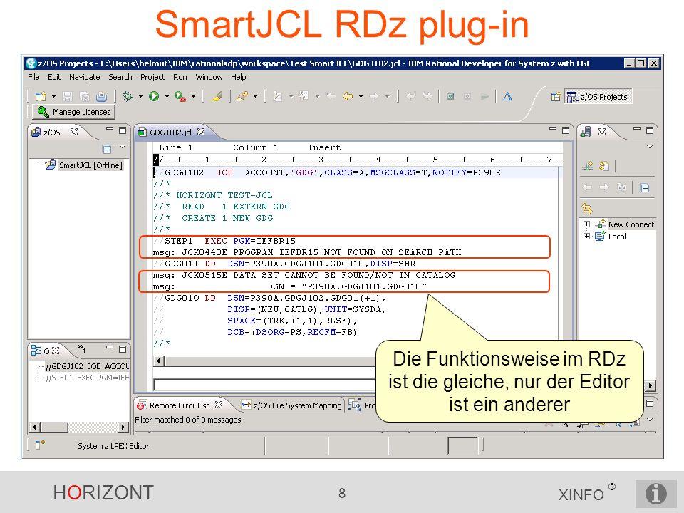 HORIZONT 8 XINFO ® SmartJCL RDz plug-in Die Funktionsweise im RDz ist die gleiche, nur der Editor ist ein anderer