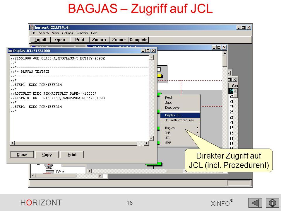 HORIZONT 16 XINFO ® BAGJAS – Zugriff auf JCL Direkter Zugriff auf JCL (incl. Prozeduren!)