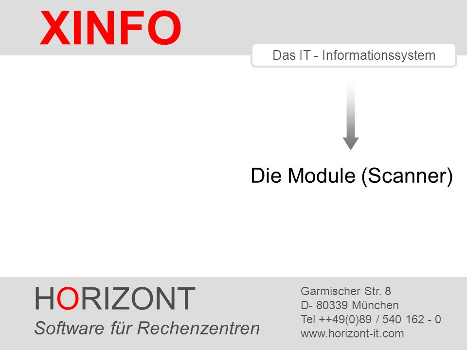 HORIZONT 2 XINFO ® Die Module von XINFO Scheduling CA-7 CONTROL-M TWS for z/OS ZEKE Space und Tape Output CA-1 RMM BETA93 CA-Deliver Source Code COBOL Database DB2 IMS History SMF Job Control JCL Space BAGJAS Online CICS - COBOLPL/1 Control-D CICS - CSD Load Modules LOAD