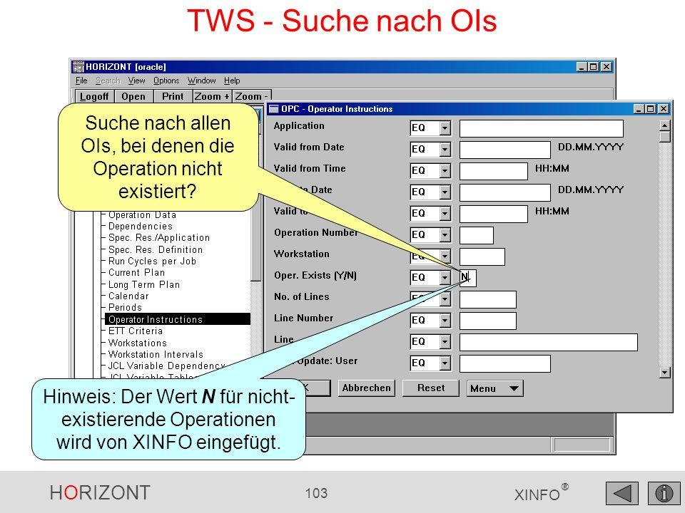 HORIZONT 103 XINFO ® TWS - Suche nach OIs Suche nach allen OIs, bei denen die Operation nicht existiert? Hinweis: Der Wert N für nicht- existierende O