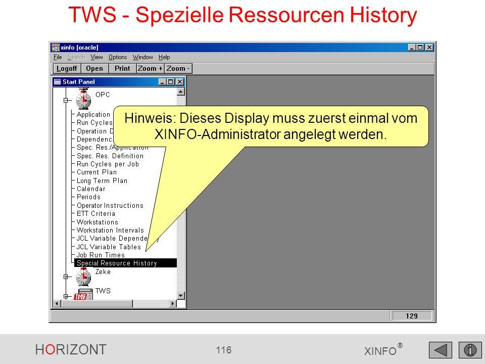 HORIZONT 116 XINFO ® Hinweis: Dieses Display muss zuerst einmal vom XINFO-Administrator angelegt werden. TWS - Spezielle Ressourcen History