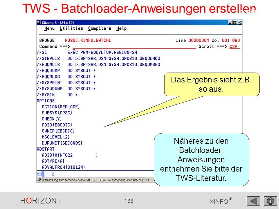 HORIZONT 138 XINFO ® TWS - Batchloader-Anweisungen erstellen Näheres zu den Batchloader- Anweisungen entnehmen Sie bitte der TWS-Literatur. Das Ergebn