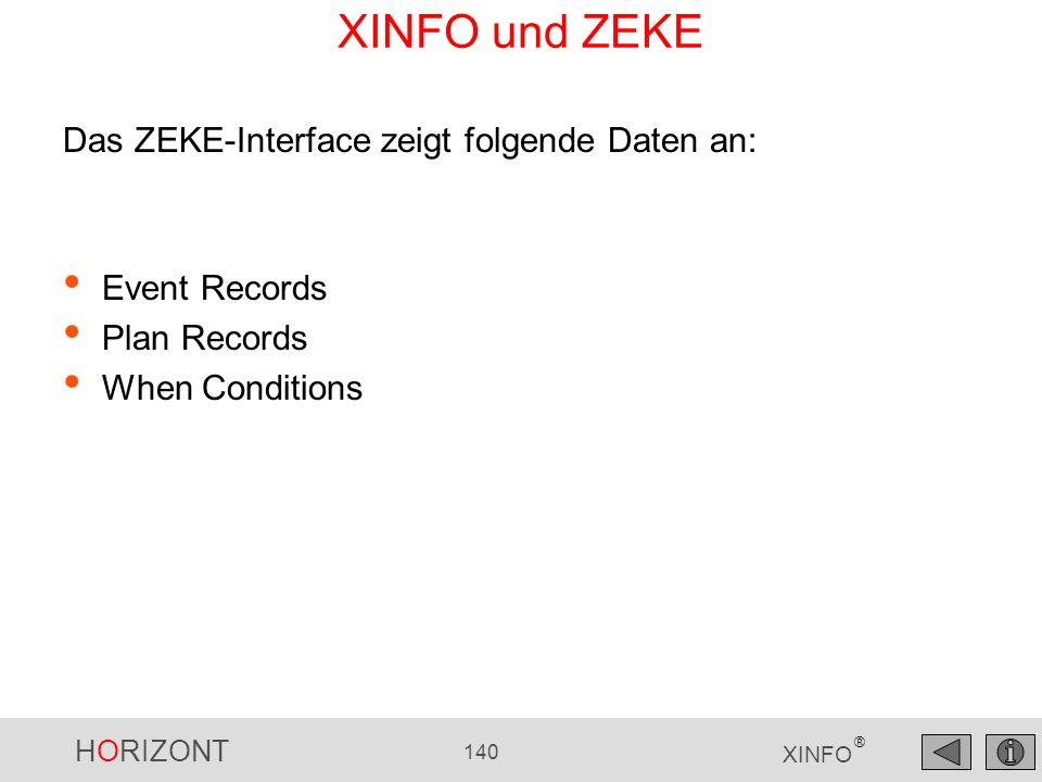 HORIZONT 140 XINFO ® XINFO und ZEKE Event Records Plan Records When Conditions Das ZEKE-Interface zeigt folgende Daten an:
