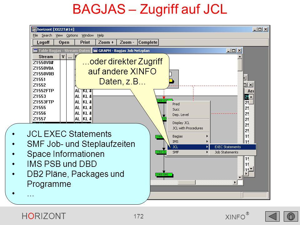 HORIZONT 172 XINFO ® BAGJAS – Zugriff auf JCL...oder direkter Zugriff auf andere XINFO Daten, z.B... JCL EXEC Statements SMF Job- und Steplaufzeiten S
