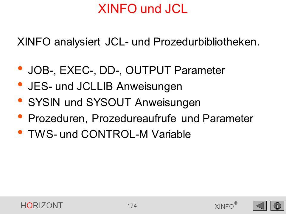 HORIZONT 174 XINFO ® XINFO und JCL JOB-, EXEC-, DD-, OUTPUT Parameter JES- und JCLLIB Anweisungen SYSIN und SYSOUT Anweisungen Prozeduren, Prozedureau