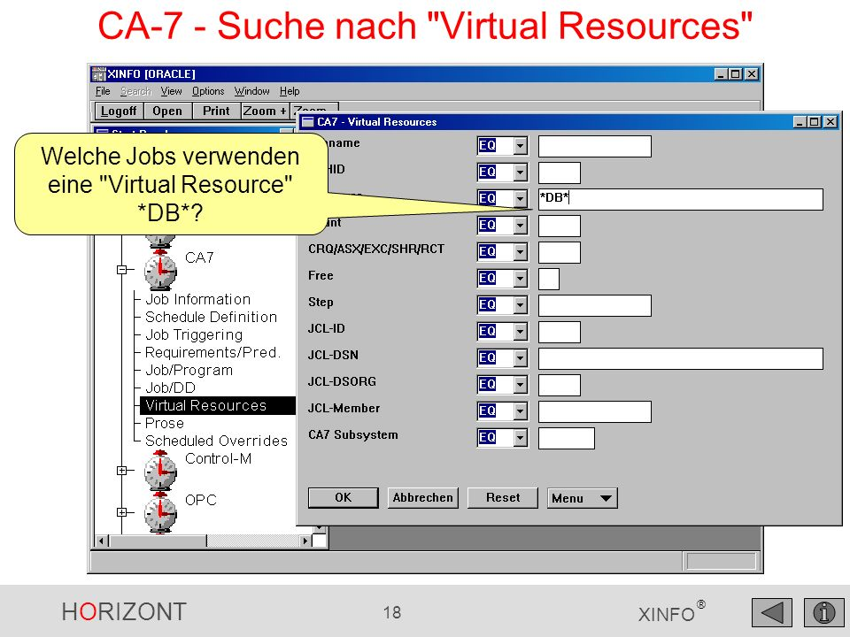 HORIZONT 18 XINFO ® CA-7 - Suche nach Virtual Resources Welche Jobs verwenden eine Virtual Resource *DB*?