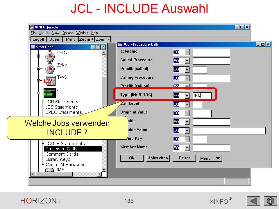 HORIZONT 185 XINFO ® JCL - INCLUDE Auswahl Welche Jobs verwenden INCLUDE ?