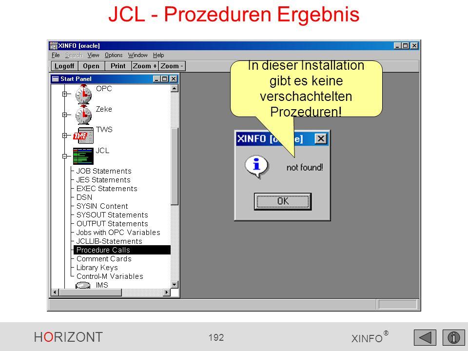 HORIZONT 192 XINFO ® JCL - Prozeduren Ergebnis In dieser Installation gibt es keine verschachtelten Prozeduren!